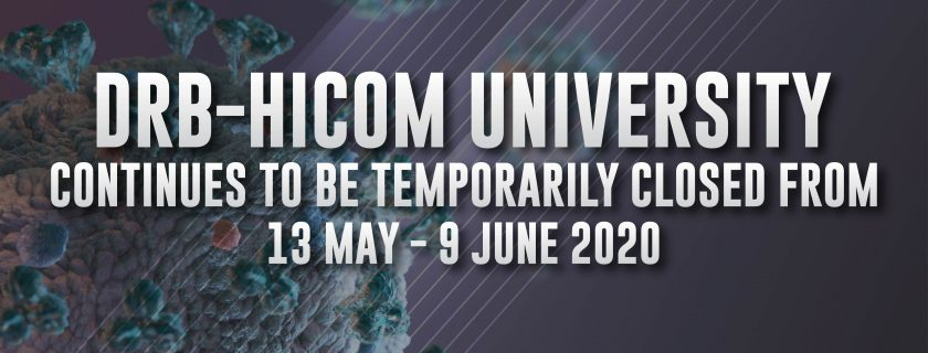 "EXTENDED CLOSURE OF DRB-HICOM UNIVERSITY CAMPUS DUE TO CONDITIONAL CONTROL MOVEMENT ORDER (""CMCO"")"